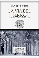LA VIA DEL FERRO: E l'inestimabile valore della vita (Quintilio, Vita tra Repubblica e Impero Vol. 6) Formato Kindle