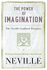 The Power of Imagination: The Neville Goddard Treasury Kindle Edition