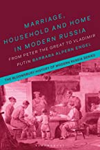 Marriage, Household and Home in Modern Russia: From Peter the Great to Vladimir Putin (The Bloomsbury History of Modern Ru...