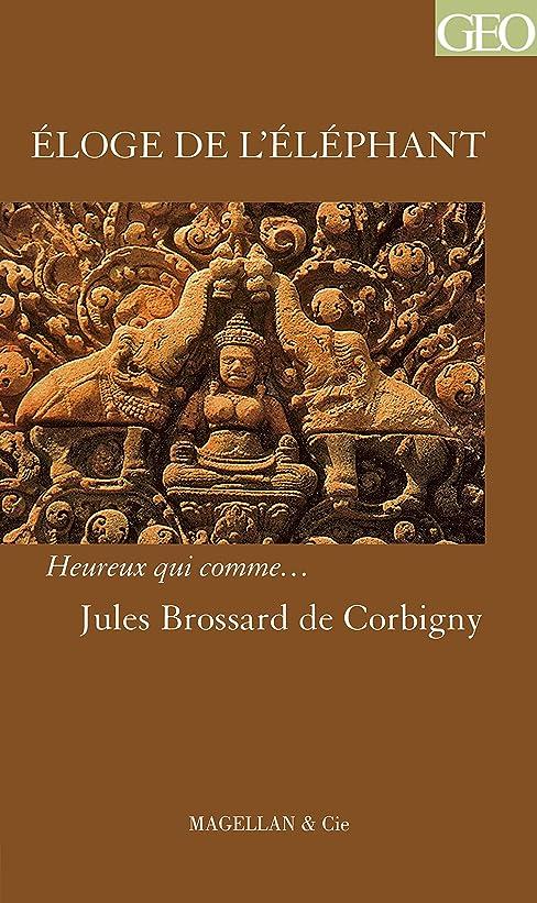 オリエンタル八百屋水素Eloge de l'éléphant: Un récit de voyage au pays khmer (Heureux qui comme… t. 32) (French Edition)