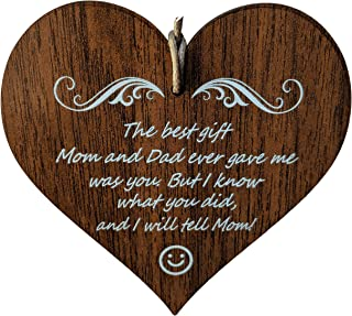 Wooden & Antique - The Best Gift Mom and Dad Ever Gave Me was You. But I Know What You Did, and I Will Tell Mom! I Love Yo...