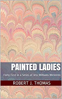 PAINTED LADIES: Forty-First in a Series of Jess Williams Westerns (A Jess Williams Western Book 41)