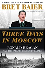 Three Days in Moscow: Ronald Reagan and the Fall of the Soviet Empire (Three Days Series) Kindle Edition