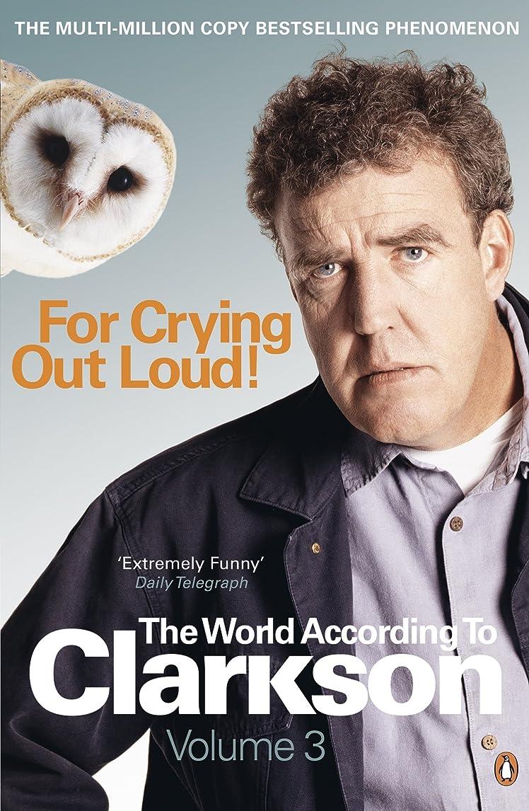 キャベツもう一度ビジョンFor Crying Out Loud: The World According to Clarkson Volume 3 (English Edition)