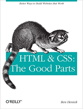 HTML & CSS: The Good Parts: Better Ways to Build Websites That Work (Animal Guide)