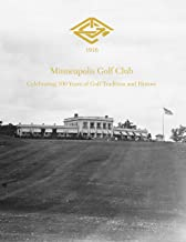 Minneapolis Golf Club - Celebrating 100 Years of Golf Tradition and History
