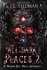 All Dark Places 2: A Dragon Soul Press Anthology Kindle Edition