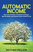 Automatic Income: How to Use the Power of Dividend Investing to Beat the Market and Generate Passive Income for Life (Wealth Building Series)