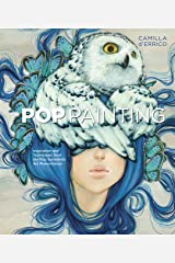 Pop Painting: Inspiration and Techniques from the Pop Surrealism Art Phenomenon Kindle Edition