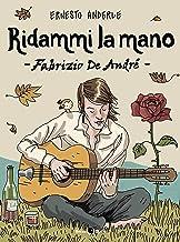 Scaricare Libri Ridammi la mano. Fabrizio de Andrè PDF