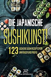 Die japanische Sushi-Kunst!: Das Kochbuch mit 123 leckeren S