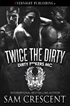 Twice the Dirty (Dirty F**kers MC Book 4)