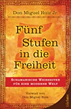 Fünf  Stufen in die Freiheit: Schamanische Weisheiten für eine moderne Welt (German Edition)