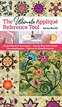 Ultimate Applique Reference Tool: Hand & Machine Techniques; Step-by-Step Instructions; Choosing Supplies; Options for Embellishments (English Edition)