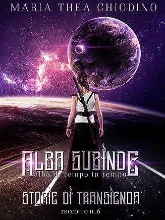 Alba Subinde: Alba di tempo in tempo (Storie di Transienda Vol. 6)