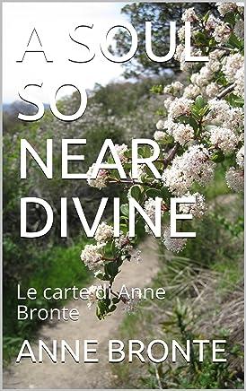 A SOUL SO NEAR DIVINE: Le carte di Anne Bronte