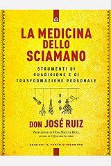 La medicina degli sciamani: Strumenti di guarigione e di trasformazione personale (Italian Edition) Kindle Edition