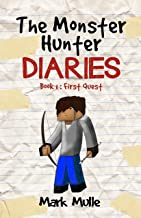 The Monster Hunter Diaries (Book 1): First Quest (An Unofficial Minecraft Book for Kids Ages 9 - 12 (Preteen)