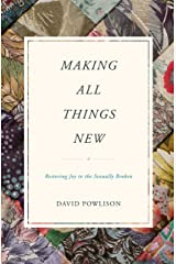 Making All Things New: Restoring Joy to the Sexually Broken Kindle Edition