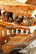 The Unofficial F.R.I.E.N.D.S Recipe Book: Delicious Recipes from Everyone's Favorite Show!