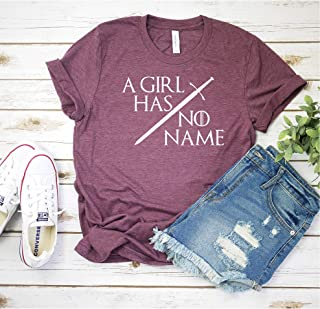 A girl has no name T shirt - Womens Unisex Game of Throne Inspired T- shirt - Graphic Tee Shirt - Heather Maroon Colored T-shirt - Soft Tee