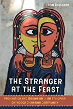 The Stranger at the Feast: Prohibition and Mediation in an Ethiopian Orthodox Christian Community (The Anthropology of Christianity Book 23) (English Edition)