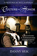 Culture of Honor: Sustaining a Supernatural Enviornment: Sustaining a Supernatural Environment