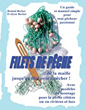 Filets de pêche, ... de la maille jusqu'au filet prêt à pêcher !: Un guide et manuel simple pour tout pêcheur passionné (French Edition)