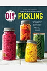 DIY Pickling: Step-By-Step Recipes for Fermented, Fresh, and Quick Pickles Kindle Edition
