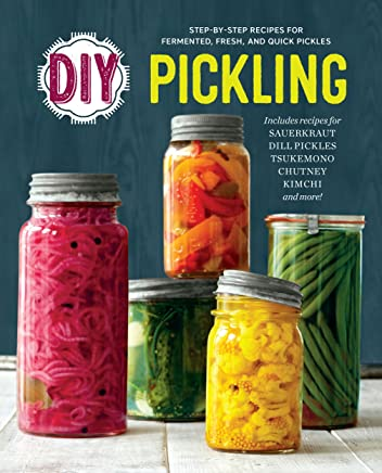 DIY Pickling: Step-By-Step Recipes for Fermented, Fresh, and Quick Pickles (English Edition)