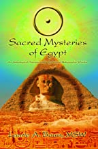 Sacred Mysteries of Egypt: An Astrological Interpretation of Ancient Holographic Wisdom
