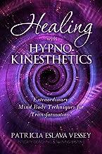 Healing With HypnoKinesthetics: Extraordinary Mind Body Techniques for Transformation (Patricia Eslava Vessey)