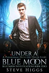 Under a Blue Moon: An Origin Story: Blue Moon Investigations New Adult Humorous Fantasy Adventure Series Book 11 Kindle Edition
