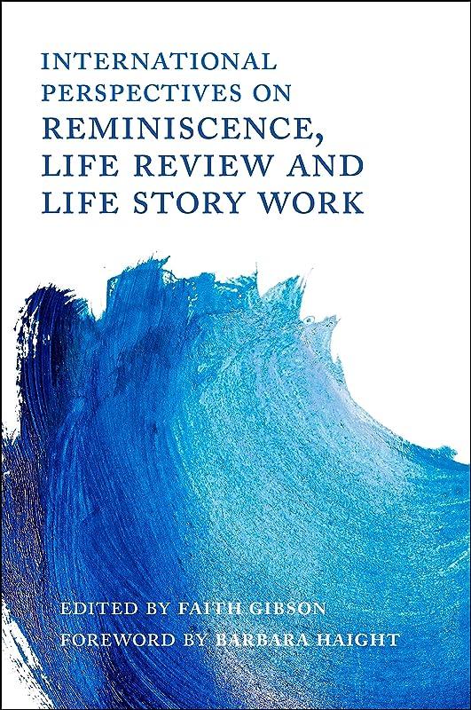 実証するオーラルスローInternational Perspectives on Reminiscence, Life Review and Life Story Work (English Edition)