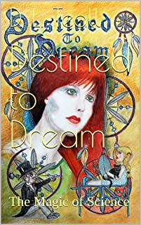 Destined to Dream: The Magic of Science (Darby Kellehen Dream Trilogy Book 1)
