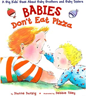Babies Don`t Eat Pizza: A Big Kids` Book About Baby Brothers and Baby Sisters