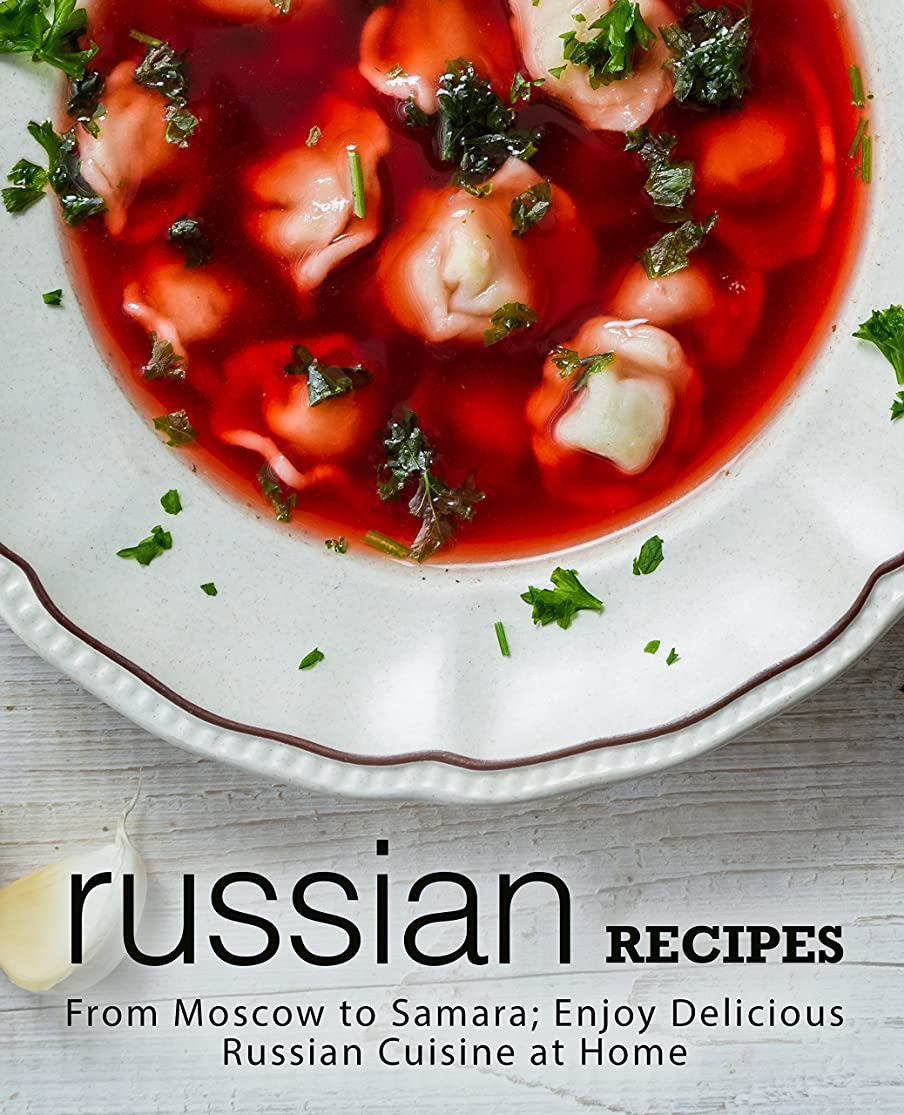 ソロ申し立てるウナギRussian Recipes: From Moscow to Samara; Enjoy Delicious Russian Cuisine at Home (English Edition)