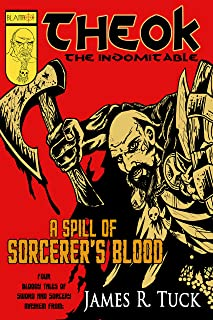 Theok the Indomitable: A Spill Of Sorcerer's Blood