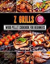 Z Grills Wood Pellet Cookbook For Beginners: 525 Easy, Affordable and Flavorful Recipes for Your Z Grills Pellet Grill & S...