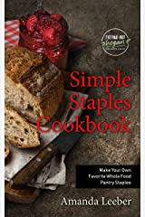 Simple Staples Cookbook: Make Your Own Favorite Whole Food Pantry Staples (Trying Out Vegan) Kindle Edition