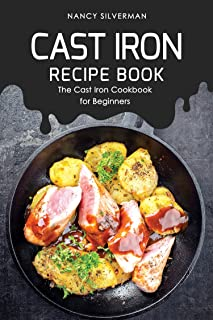 Cast Iron Recipe Book: The Cast Iron Cookbook for Beginners