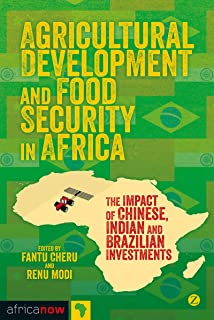 Agricultural Development and Food Security in Africa: The Impact of Chinese, Indian and Brazilian Investments (Africa Now)