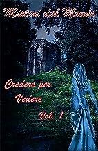 Misteri dal Mondo - Credere per Vedere (Italian Edition)