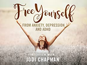 Free Yourself From Anxiety, Depression and ADHD Interview With Jodi Chapman