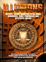 ILLUSIONS: Royalty, Secret Societies, UFOs, Mass Murderers, Bible Prophecies and Mysteries Galore (English Edition)
