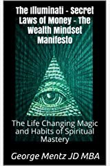 The Illuminati Secret Laws of Money - The Wealth Mindset Manifesto: The Life Changing Magic and Habits of Spiritual Mastery (First) Kindle Edition