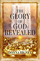 The Glory of God Revealed Kindle Edition