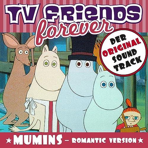 TV Friends Forever - Der Original Sound Track: Die Mumins (Romantic Version)