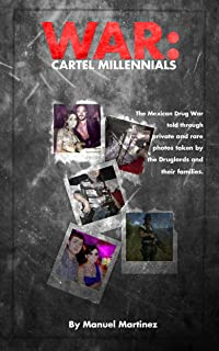 War: cartel Millenials: The Mexican drug war told through Private and rare Photos taken by the druglords and their families