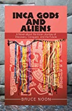 Inca Gods and Aliens: A Novel About the Incan Journey of Discovery, Conquest, and the Future